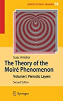 The Theory of the Moir? Phenomenon (Computational Imaging and Vision (38))