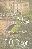 As Good as a Lord: Pride and Prejudice 1517340985 Book Cover
