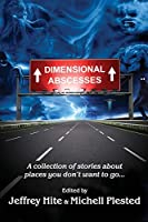 Dimensional Abscesses: A collection of stories about places you don't want to go...