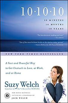 10-10-10: A Life-Transforming Idea. by [Suzy Welch, Jack Welch]