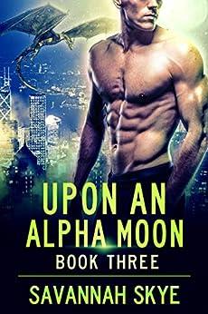 Upon an Alpha Moon 3: A Steamy Reverse Harem Paranormal Romance (Blood Magic) by [Savannah Skye]