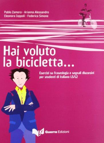 Hai voluto la bicicletta... Esercizi su fraseologia e segnali discorsivi per studenti di italiano LS/L2