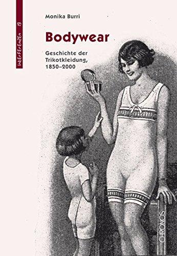 Bodywear: Geschichte der Trikotkleidung, 1850–2000 (Interferenzen / Studien zur Kulturgeschichte der Technik)