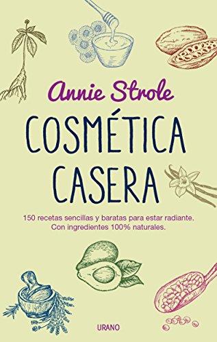 Cosmética casera: 150 recetas sencillas y baratas para estar radiante. Con ingredientes 100% naturales (Entorno y bienestar)