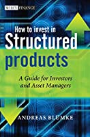 How to Invest in Structured Products: A Guide for Investors and Asset Managers (The Wiley Finance Series)