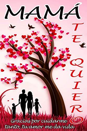 MAMÁ TE QUIERO   Gracias por cuidarme tanto, tu amor me da vida: Libreta regalo con 120 páginas de renglones y decoración floral interior para tu ... cuidado, dile que la quieres con este detalle