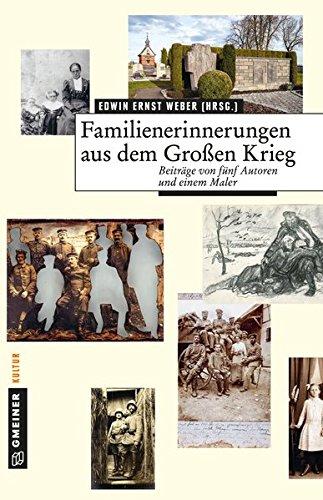 Familienerinnerungen aus dem Großen Krieg: Beiträge von fünf Autoren und einem Maler (Kurzgeschichten im GMEINER-Verlag)