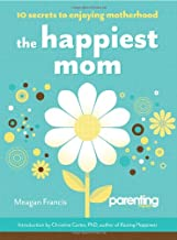 The Happiest Mom (Parenting Magazine): 10 Secrets to Enjoying Motherhood