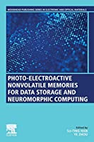 Photo-Electroactive Non-Volatile Memories for Data Storage and Neuromorphic Computing (Woodhead Publishing Series in Electronic and Optical Materials)