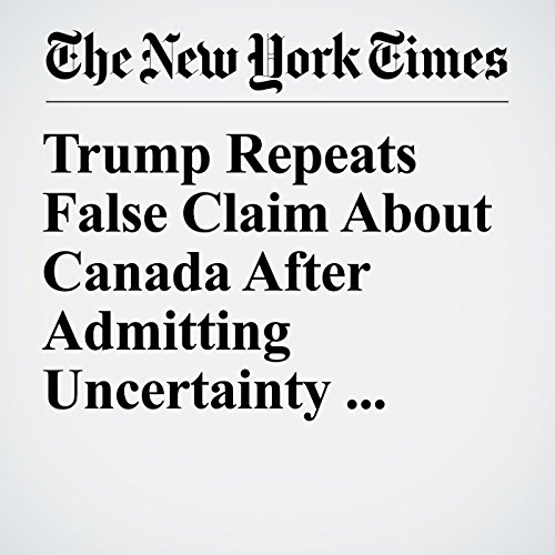 Trump Repeats False Claim About Canada After Admitting Uncertainty Over Figure copertina