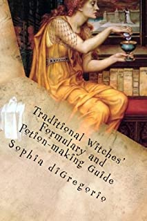 Traditional Witches' Formulary and Potion-making Guide: Recipes for Magical Oils, Powders and Other Potions