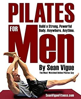 Pilates for Men: Build a Strong, Powerful Core and Body from Beginner to Advanced by [Sean Vigue]