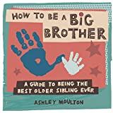 How to Be a Big Brother: A Guide to Being the Best Older Sibling Ever