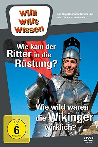 Willi will's wissen: Wie wild waren die Wikinger wirklich? / Wie kam der Ritter in die Rüstung?