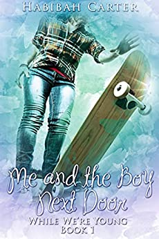 Me and the Boy Next Door: While We're Young, book 1 by [Habibah Carter]