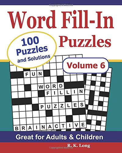 Word Fill-In Puzzles (Volume 6): 100 Full-Page Word Fill In Puzzles, Great for Adults & Children