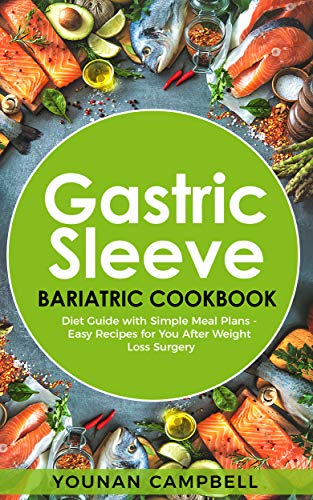 Gastric sleeve Bariatric cookbook: Diet Guide with Simple Meal Plans - Easy Recipes for You After Weight Loss Surgery