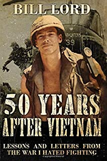 50 Years After Vietnam: Lessons and Letters from the War I Hated Fighting