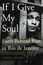 If I Give My Soul: Faith Behind Bars in Rio de Janeiro (Global Pentecost Charismat Christianity)