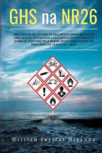 GHS na NR26: Uma análise do Sistema Globalmente Harmonizado de Sinalização, Rotulagem e Classificação de Produtos Químicos – GHS, adotado pela Norma Regulamentadora do Ministério do Trabalho – NR26