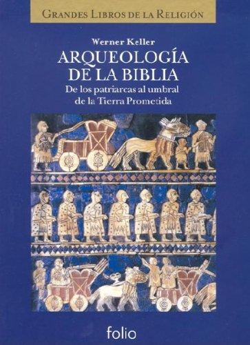 Arqueología de la Biblia: De los patriarcas al umbral de la Tierra Prometida (La Biblia y los grandes libros de la religión)