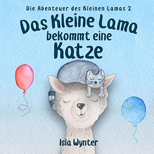 Das Kleine Lama Bekommt Eine Katze: Ein Bilderbuch (Die Abenteuer Des Kleinen Lamas)