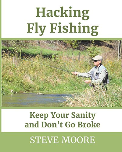 Hacking Fly Fishing: Keep Your Sanity and Don't Go Broke (CatchGuide Series)