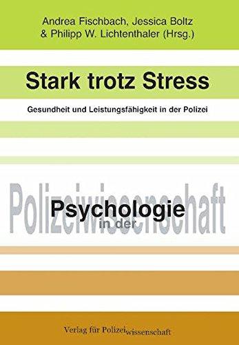 Stark trotz Stress - Gesundheit und Leistungsfähigkeit in der Polizei: Nachhaltige Beiträge der Arbeits- und Organisationspsychologie