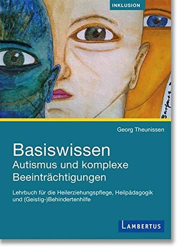 Basiswissen Autismus und komplexe Beeinträchtigungen: Lehrbuch für die Heilerziehungspflege, Heilpädagogik und (Geistig-)Behindertenhilfe