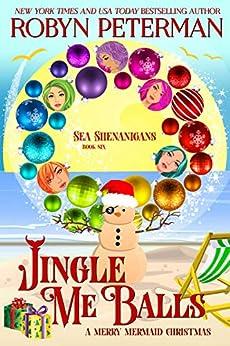 Jingle Me Balls: Sea Shenanigans Book Six by [Robyn Peterman]