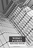 Weekly Payroll Record Book: Payroll Accounts and Bookkeeping Record Book Notebook Journal for Work, Employers, Co-Workers, Colleagues, HR and Financial Accounting 7€x10€. (Payroll Journal)