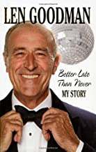 Better Late Than Never: My Story by Len Goodman (2008-09-04)