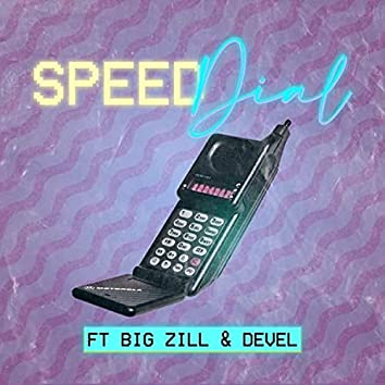 Speed Dial (feat. Big Zill & Devel)