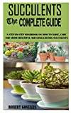 SUCCULENT, THE COMPLETE GUIDE: A STEP-BY-STEP...