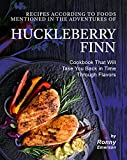 Recipes According to Foods Mentioned in The Adventures of Huckleberry Finn: Cookbook That Will Take You Back in Time Through Flavors (English Edition)
