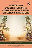 Terror and Counter-Terror in Contemporary British Children's Literature (Children's Literature and Culture)