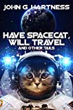 Have Spacecat, Will Travel: And Other Tails (English Edition)