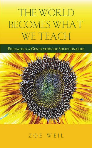 Download The World Becomes What We Teach: Educating a Generation of Solutionaries 1590565185