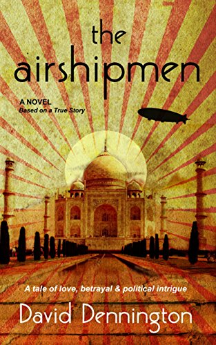 Book: The Airshipmen - A Novel Based on a True Story. A Tale of Love, Betrayal & Political Intrigue by David Dennington