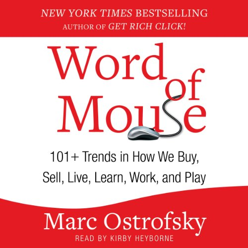 Word of Mouse     101+ Trends in How We Buy, Sell, Live, Learn, Work, and Play              By:                                                                                                                                 Marc Ostrofsky                               Narrated by:                                                                                                                                 Kirby Heyborne                      Length: 9 hrs and 43 mins     Not rated yet     Overall 0.0