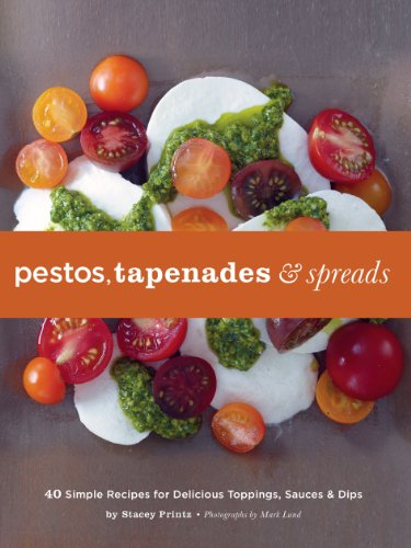 Pestos, Tapenades, and Spreads: 40 Simple Recipes for Delicious Toppings, Sauces, and Dips (English Edition)