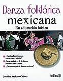 Danza folklorica mexicana/ Mexican Folkloric Dance: En Educacion Basica/ at Elementary School