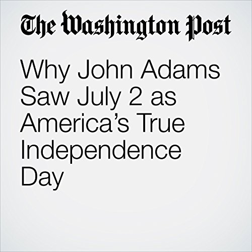Why John Adams Saw July 2 as America's True Independence Day audiobook cover art