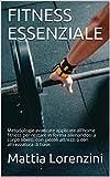 FITNESS ESSENZIALE: Metodologie avanzate applicate all'home fitness per restare in forma allenandosi a corpo libero, con piccoli attrezzi o con attrezzatura di base.