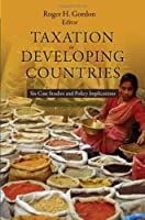 Taxation in Developing Countries: Six Case Studies and Policy Implications (Initiative for Policy Dialogue at Columbia: Challenges in Development and Globalization) by Unknown(2010-07-05)