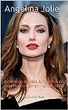 Angelina Jolie: American actress & Filmmaker and Humanitarian - Untill 2018