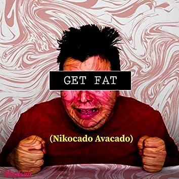 Get Fat (Nikocado Avacado)
