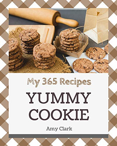 My 365 Yummy Cookie Recipes: A Timeless Yummy Cookie Cookbook