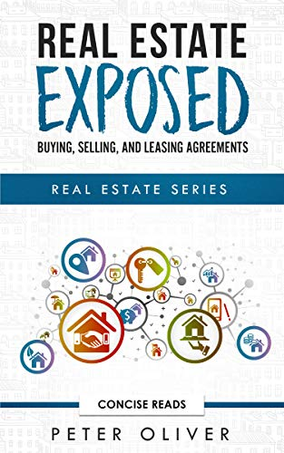 REAL ESTATE EXPOSED: BUYING, SELLING, AND LEASING AGREEMENTS : (Real Estate Series book 4) (English Edition)