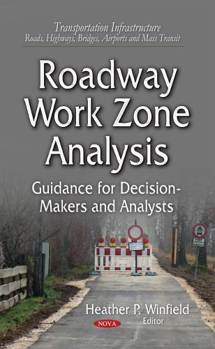 Roadway Work Zone Analysis: Guidance for Decision-makers and Analysts (Transportation Infrastructure